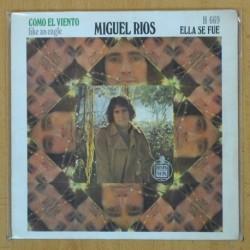 MIGUEL RIOS - COMO EL VIENTO / ELLA SE FUE - SINGLE