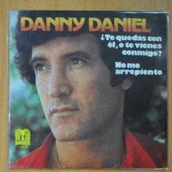 DANNY DANIEL - ¿ TE QUEDAS CON EL, O TE VIENES CONMIGO ? / NO ME ARREPIENTO - SINGLE