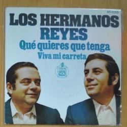 LOS HERMANOS REYES - QUE QUIERES QUE TENGA / VIVA MI CARRETA - SINGLE