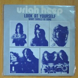 URIAH HEEP - LOOK AT YOURSELF / WHAT SHOULD BE DONE - SINGLE