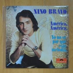NINO BRAVO - AMERICA AMERICA / YO NO SE PORQUE ESTA MELODIA - SINGLE