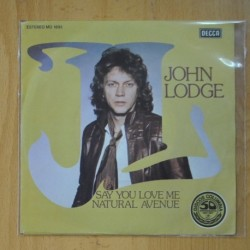 JOHN LODGE - SAY YOU LOVE ME / NATURAL AVENUE - SINGLE
