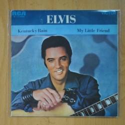 ELVIS PRESLEY - KENTUCKY RAIN / MY LITTLE FRIEND - SINGLE