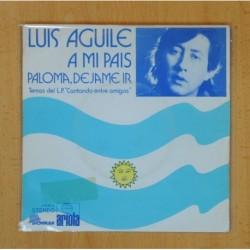 LUIS AGUILE - A MI PAIS / PALOMA, DEJAME IR - SINGLE