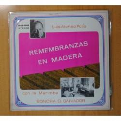 LUIS ALONSO POLIO CON LA MARIMBA SONORA EL SALVADOR - REMBRANZAS EN MADERA - LP