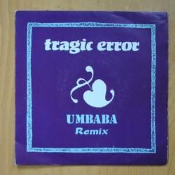 TRAGIC ERROR - UMBABA ( ORBITAL REMIX ) / UMBABA ( PSICOREMIX) - SINGLE