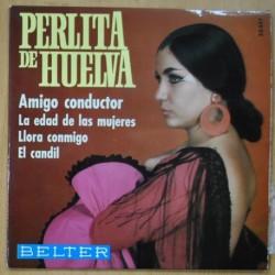 PERLITA DE HUELVA - AMIGO CONDUCTOR /LA EDAD DE LAS MUJERES / LLORA CONMIGO / EL CANDIL - EP