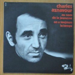 CHARLES AZNAVOUR - AU NOM DE LA JEUNESSE / ON A TOUJOURS LE TEMPS - SINGLE