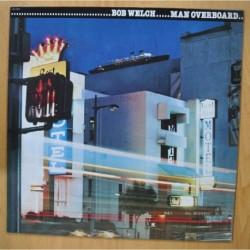 BOB WELCH - MAN OVERBOARD - LP