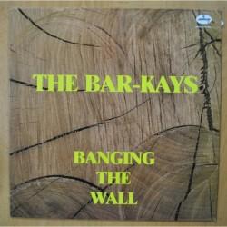 THE BAR KAYS - BANGING THE WALL - LP