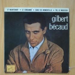 GILBERT BECAUD - ET MAINTENANT/ LE CONDAMNÉ / DANS CES MOMENTS LÀ / TOI LE MUSICIEN - EP