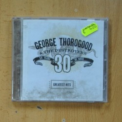 GEORGE THOROGOOD & THE DESTROYERS - 30 YEARS OF ROCK - CD