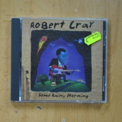 ROBERT CRAY - SOME RAINY MORNING - CD