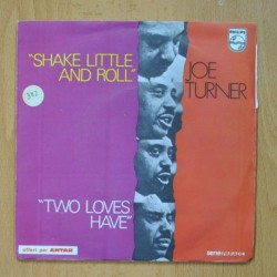JOE TURNER - SHAKE LITTLE AND ROLL / TWO LOVES HAVE - SINGLE