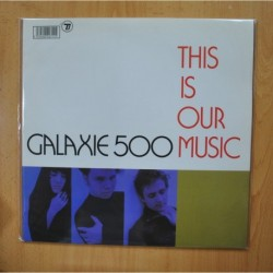 GALAXIE 500 - THIS IS OUR MUSIC - LP