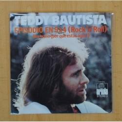 TEDDY BAUTISTA - EPISODIO EN 9 X 4 ( ROCK´N ROLL ) / HERMANO ! POR QUE ESTAS AQUI ? - SINGLE
