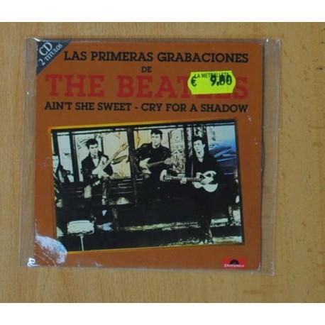 THE BEATLES - LAS PRIMERAS GRABACIONES DE THE BEATLES / AIN´T SHE SWEET / CRY FOR A SHADOW - CD