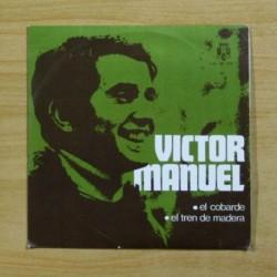 VICTOR MANUEL - EL COBARDE / EL TREN DE MADERA - SINGLE