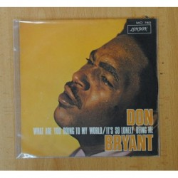 DON BRYANT - WHAT ARE YOU DOING MY WORLD / IT´S SO LONELY BEING ME - SINGLE