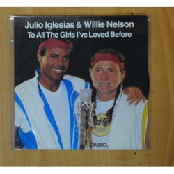 JULIO IGLESIAS & WILLIE NELSON - TO ALL THE GIRLS I´VE LOVED BEFORE - SINGLE