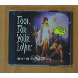 VARIOS - FOOL FOR YOUR LOVIN / HEAVY METAL MONSTER HITS - CD