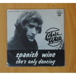 CHRIS WHITE - SPANISH WINE / SHE´S ONLY DANCING - SINGLE