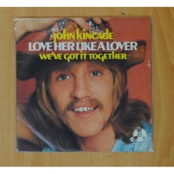 JOHN KINCADE - LOVE HER LIKE A LOVER / WE´VE GOT IT TOGETHER - SINGLE