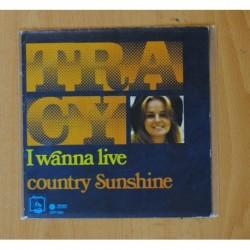 TRACY - I WANNA LIVE / COUNTRY SUNSHINE - SINGLE