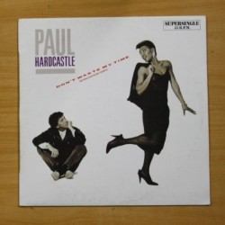 PAUL HARDCASTLE - DON´T WASTE MY TIME - MAXI