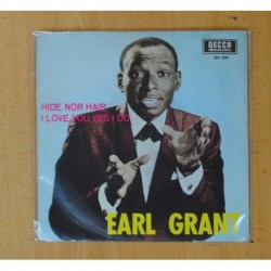 EARL GRANT - HIDE NOR HAIR / I LOVE YOU YES I DO - TRICENTER - LOMO PARCIALMENTE ABIERTO - SINGLE