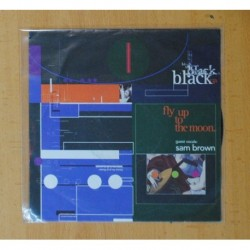 BLACK & SAM BROWN - FLY UP TO THE MOON / YOU HIT ME UP WHAT YOU ARE - SINGLE