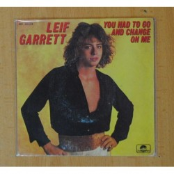 LEIF GARRET - YOU HAD TO GO AND CHANGE ON ME / LOVE´S SO CRUEL - SINGLE