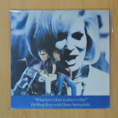 PET SHOP BOYS & DUSTY SPRINGFIELD - WHAT HAVE I DONE TO DESERVE THIS ?- SINGLE