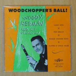 WOODY HERMAN AND HIS ORCHESTRA - WOODCHOPPER´S BALL ! - LLAMA AZUL + 3 - EP