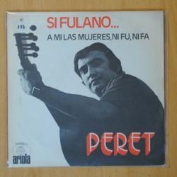 PERET - SI FULANO... / A MI LAS MUJERES, NI FU, NI FA - SINGLE