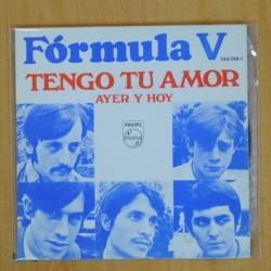 FORMULA V - TENGO TU AMOR / AYER Y HOY - SINGLE