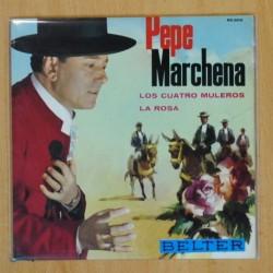 PEPE MARCHENA - LOS CUATRO MULEROS / LA ROSA - SINGLE