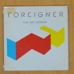 FOREIGNER - THAT WAS YESTERDAY - SINGLE
